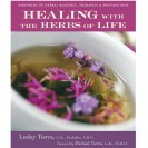 Healing with the Herbs of Life by Lesley Tierra