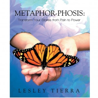 Metaphor-Phosis Transform Your Stories from Pain to Power by Lesley Tierra
